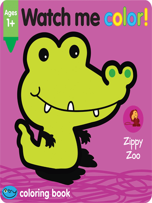 Watch Me Color!: Zippy Zoo